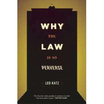 Why the Law is So Perverse by Leo Katz, 9780226005812