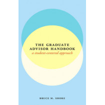 The graduate advisor handbook: A student-centered approach by Bruce M Shore, 9780226011646