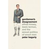 Gentlemen's Disagreement: Alfred Kinsey, Lewis Terman, and the Sexual Politics of Smart Men by Peter Hegarty, 9780226024448