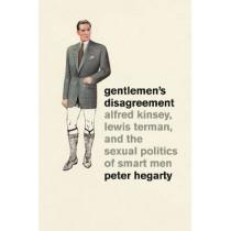 Gentlemen's Disagreement: Alfred Kinsey, Lewis Terman, and the Sexual Politics of Smart Men by Peter Hegarty, 9780226024585