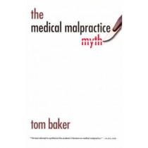 The Medical Malpractice Myth by Tom Baker, 9780226036496