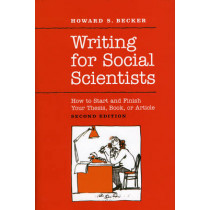 Writing for Social Scientists: How to Start and Finish Your Thesis, Book, or Article: Second Edition by Howard S Becker, 9780226041308