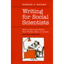 Writing for Social Scientists: How to Start and Finish Your Thesis, Book, or Article by Howard Saul Becker, 9780226041322
