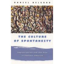The Culture of Spontaneity: Improvisation and the Arts in Postwar America by Daniel Belgrad, 9780226041902