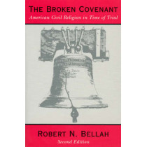 The Broken Covenant: American Civil Religion in Time of Trial by Robert N. Bellah, 9780226041995