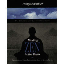 Reading Zen in the Rocks: The Japanese Dry Landscape Garden by Francois Berthier, 9780226044125