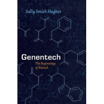 Genentech: The Beginnings of Biotech by Sally Smith Hughes, 9780226045511