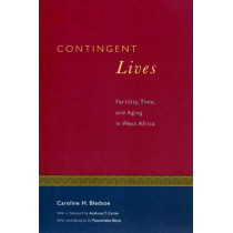 Contingent Lives: Fertility, Time and Aging in West Africa by Caroline H. Bledsoe, 9780226058528