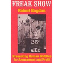 Freak Show: Presenting Human Oddities for Amusement and Profit by Robert Bogdan, 9780226063126