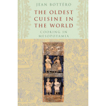 The Oldest Cuisine in the World: Cooking in Mesopotamia by Jean Bottero, 9780226067346
