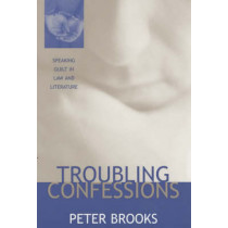Troubling Confessions: Speaking Guilt in Law and Literature by Peter Brooks, 9780226075860