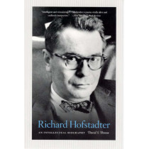 Richard Hofstadter: An Intellectual Biography by David S. Brown, 9780226076416