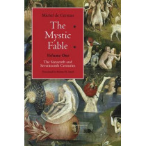 The Mystic Fable: The Sixteenth and Seventeenth Centuries by Michel de Certeau, 9780226100371