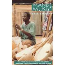 Mande Music: Traditional and Modern Music of the Maninka and Mandinka of Western Africa by Eric Charry, 9780226101620