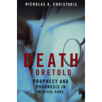 Death Foretold: Prophecy and Prognosis in Medical Care by Nicholas A. Christakis, 9780226104713