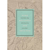 Rome Measured and Imagined: Early Modern Maps of the Eternal City by Jessica Maier, 9780226127637