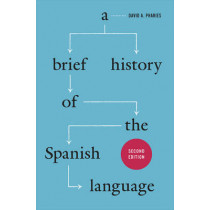 A Brief History of the Spanish Language by David A. Pharies, 9780226133942