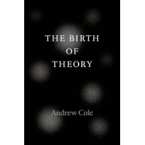 The Birth of Theory by Andrew Cole, 9780226135397