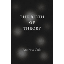 The Birth of Theory by Andrew Cole, 9780226135427
