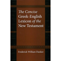 The Concise Greek-English Lexicon of the New Testament by Frederick W. Danker, 9780226136158
