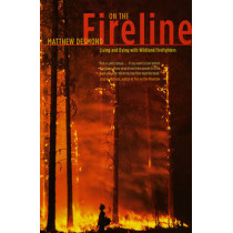 On the Fireline: Living and Dying with Wildland Firefighters by Matthew Desmond, 9780226144092