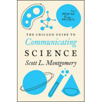 Chicago Guide to Communicating Science by Scott L. Montgomery, 9780226144504