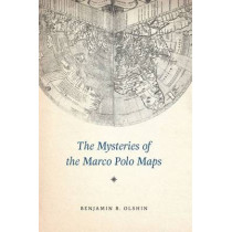 The Mysteries of the Marco Polo Maps by Benjamin B. Olshin, 9780226149820