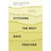 Stitching the West Back Together: Conservation of Working Landscapes by Susan Charnely, 9780226165714