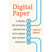 Digital Paper: A Manual for Research and Writing with Library and Internet Materials by Andrew Abbott, 9780226167640