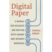 Digital Paper: A Manual for Research and Writing with Library and Internet Materials by Andrew Abbott, 9780226167787