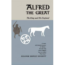Alfred the Great: The King and His England by Eleanor Shipley Duckett, 9780226167794