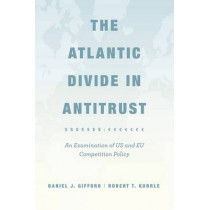 The Atlantic Divide in Antitrust: An Examination of US and EU Competition Policy by D. J. Gifford, 9780226176109
