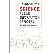 Handbook for Science Public Information Officers by W. Matthew Shipman, 9780226179469