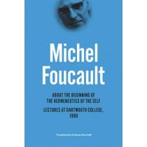 About the Beginning of the Hermeneutics of the Self: Lectures at Dartmouth College, 1980 by Michel Foucault, 9780226188546