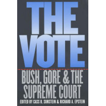 The Vote: Bush, Gore and the Supreme Court by Cass R. Sunstein, 9780226213071