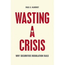 Wasting a Crisis: Why Securities Regulation Fails by Paul G. Mahoney, 9780226236513