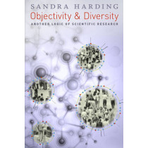 Objectivity and Diversity: Another Logic of Scientific Research by Sandra Harding, 9780226241364
