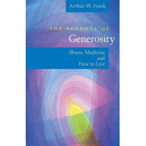 The Renewal of Generosity: Illness, Medicine, and How to Live by Arthur W. Frank, 9780226260174