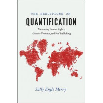 Seductions of Quantification: Measuring Human Rights, Gender Violence, and Sex Trafficking by Sally Engle Merry, 9780226261287