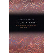 Thomas Kuhn: A Philosophical History for Our Times by Steve Fuller, 9780226268965