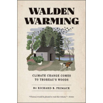 Walden Warming: Climate Change Comes to Thoreau's Woods by Richard B. Primack, 9780226272290