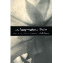 An Interpretation of Desire: Essays in the Study of Sexuality by John Gagnon, 9780226278605