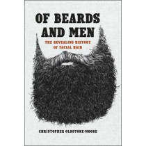 Of Beards and Men: The Revealing History of Facial Hair by Christopher Oldstone-Moore, 9780226284002