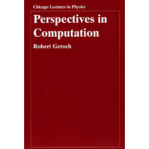 Perspectives in Computation by Robert Geroch, 9780226288550