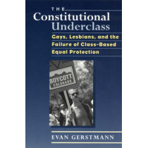 The Constitutional Underclass: Gays, Lesbians, and the Failure of Class-based Equal Protection by Evan Gerstmann, 9780226288604