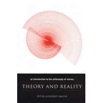 Theory and Reality: An Introduction to the Philosophy of Science by Peter Godfrey-Smith, 9780226300634
