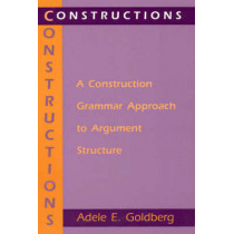 Constructions: Construction Grammar Approach to Argument Structure by Adele Goldberg, 9780226300863
