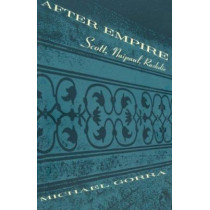 After Empire - Scott, Naipaul, Rushdie by Michael Gorra, 9780226304755