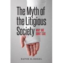 The Myth of the Litigious Society: Why We Don't Sue by David M. Engel, 9780226305042