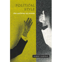 Political Style: The Artistry of Power by Robert Hariman, 9780226316307